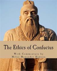 The Ethics of Confucius: The Sayings of the Master and His Disciples on the Conduct of the Superior Man