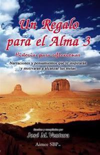 Un Regalo Para El Alma 3: Historias Para Reflexionar
