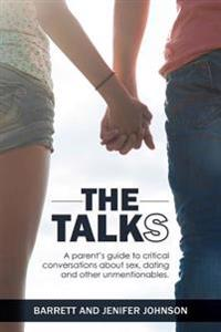 The Talks: A Parent's Guide to Critical Conversations about Sex, Dating, and Other Unmentionables