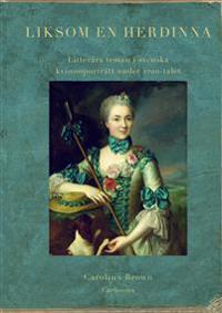 Liksom en herdinna : litterära teman i svenska kvinnoporträtt under 1700-tal