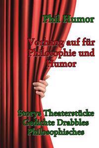 Vorhang Auf Fur Philosophie Und Humor: Storys Theaterstucke Gedichte Drabbles Philosophisches
