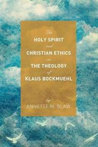 The Holy Spirit and Christian Ethics in the Theology of Klaus Bockmuehl