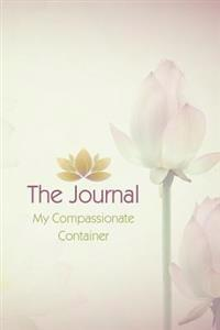 The Journal: My Compassionate Container