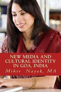 New Media and Cultural Identity in Goa, India: The Portrayal of Goan Cultural Identity in New Media