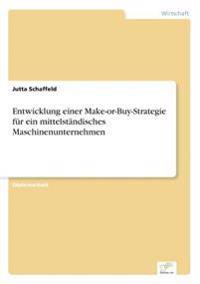 Entwicklung Einer Make-Or-Buy-Strategie Fur Ein Mittelstandisches Maschinenunternehmen