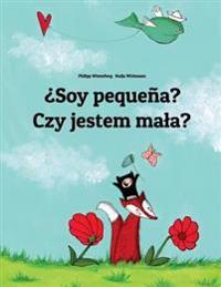 Soy Pequena? Czy Jestem Mala?: Libro Infantil Ilustrado Espanol-Polaco (Edicion Bilingue)
