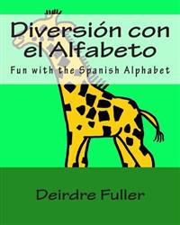 Diversion Con El Alfabeto: Fun with the Spanish Alphabet