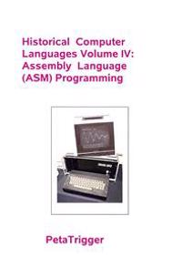 Historical Computer Languages Volume IV: Assembly Language (ASM) Programming