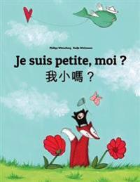 Je Suis Petite, Moi ? Wo Xiao Ma?: Un Livre d'Images Pour Les Enfants (Edition Bilingue Français-Chinois Traditionnel)