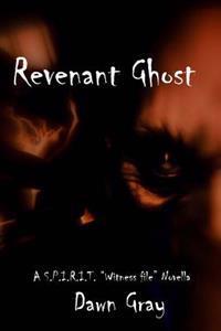 "Revenant Ghost: (A S.P.I.R.I.T. ""Witness File"" Novella"