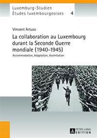 La Collaboration Au Luxembourg Durant La Seconde Guerre Mondiale (1940-1945): Accommodation, Adaptation, Assimilation