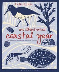 An Illustrated Coastal Year: The Seashore Uncovered Season by Season