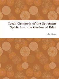 Torah Gematria of the Set-Apart Spirit: Into the Garden of Eden