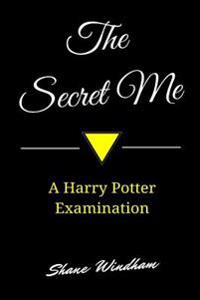 The Secret Me: A Harry Potter Examination