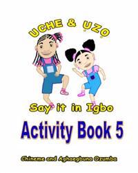 Uche and Uzo Say It in Igbo Activity Book 5