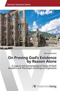On Proving God's Existence by Reason Alone