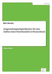 Ausgestaltungsmoglichkeiten Fur Den Aufbau Eines Stromhandels in Deutschland