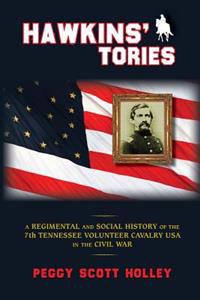 Hawkins' Tories: A Regimental and Social History of the 7th Tennessee Volunteer Cavalry USA