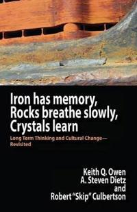 Iron Has Memory, Rocks Breathe Slowly, Crystals Learn