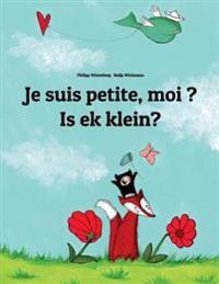 Je Suis Petite, Moi ? Is Ek Klein?: Un Livre D'Images Pour Les Enfants (Edition Bilingue Francais-Afrikaans)