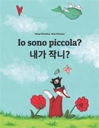 IO Sono Piccola? Naega Jag-Ayo?: Libro Illustrato Per Bambini: Italiano-Coreana (Edizione Bilingue)