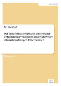 Der Transformationsproze Chilenischer Unternehmen Von Lokalen Zu Direktinvestiv International Tatigen Unternehmen