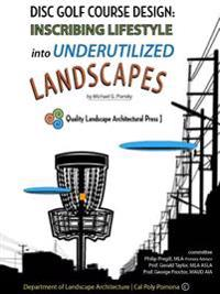 DISC GOLF COURSE DESIGN: Inscribing Lifestyle into Underutilized Landscapes