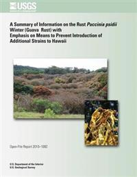 A Summary of Information on the Rust Puccinia Psidii Winter (Guava Rust) with Emphasis on Means to Prevent Introduction of Additional Strains to Hawai