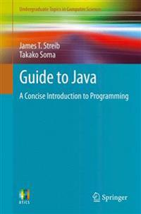Guide to Java: A Concise Introduction to Programming