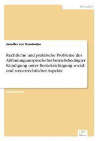 Rechtliche Und Praktische Probleme Des Abfindungsanspruchs Bei Betriebsbedingter Kundigung Unter Berucksichtigung Sozial- Und Steuerrechtlicher Aspekte