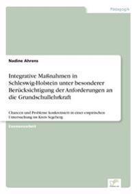 Integrative Manahmen in Schleswig-Holstein Unter Besonderer Berucksichtigung Der Anforderungen an Die Grundschullehrkraft