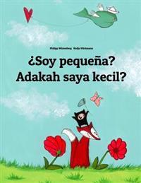 Soy Pequena? Adakah Saya Kecil?: Libro Infantil Ilustrado Espanol-Malayo (Edicion Bilingue)