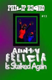 Aunty Felicia Is Stalked Again: Aunty Felicia Series