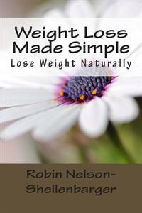 Weight Loss Made Simple: Lose Weight Naturally