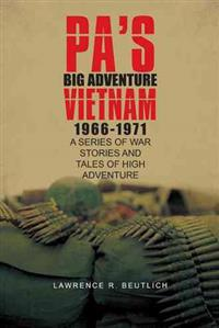 Pa's Big Adventure Vietnam 1966-1971