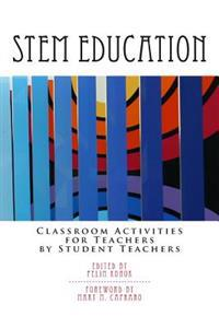 Stem Education: Classroom Activities for Teachers by Teachers