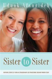 Sister to Sister: Inspiring Stories of an Extraordinary God Transforming Ordinary Women Today