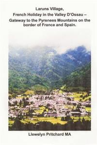 Laruns Village, French Holiday in the Valley D'Ossau: - Gateway to the Pyrenees Mountains on the Border of France and Spain