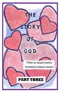 The Story of God - Part Three: This Is the Third Part of the Story of God Starting with the Entrance of Humans and Includes God's Envolvement with Hi