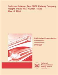 Collision Between Two Bnsf Railway Company Freight Trains Near Gunter, Texas May 19, 2004