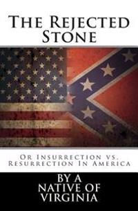 The Rejected Stone: Or Insurrection vs. Resurrection in America