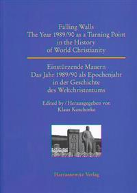 Falling Walls. the Year 1989/90 as a Turning Point in the History of World Christianity: Einsturzende Mauern. Das Jahr 1989/90 ALS Epochenjahr in Der