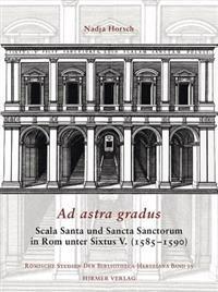 Ad Astra Gradus: Scala Santa Und Sancta Sanctorum in ROM Unter Sixtus V. (1585-1590)