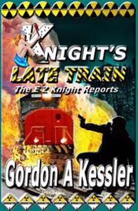 Knight's Late Train: The E Z Knight Reports