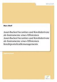 Asset-Backed Securities Und Kreditderivate ALS Instrumente Eines Effizienten Asset-Backed Securities Und Kreditderivate ALS Instrumente Eines Effizienten Kreditportefeuillemanagements