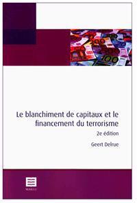 Le Blanchiment de Capitaux Et Le Financement Du Terrorisme: 2ieme Edition