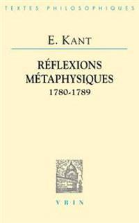 Emmanuel Kant: Reflexions Metaphysiques: 1780-1789