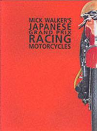 Mike Walker's Japanese Grand Prix Racing Motorcycles