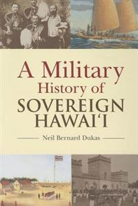 A Military History of Sovereign Hawaii