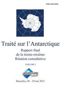 Rapport Final de La Trente-Sixieme Reunion Consultative Du Traite Sur L'Antarctique - Volume I
